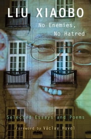 No Enemies, No Hatred ebook by Xiaobo Liu,E. Perry Link,Tienchi Martin-Liao