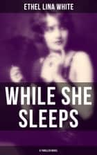 WHILE SHE SLEEPS (A Thriller Novel) ebook by Ethel Lina White