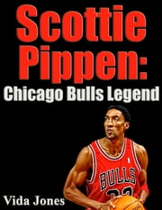 Scottie Pippen: Chicago Bulls Legend ebook by Vida Jones