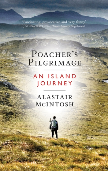 Poachers Pilgrimage - An Island Journey ebook by Alastair McIntosh
