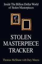 Stolen Masterpiece Tracker - The Dangerous Life of the FBI's #1 Art Sleuth ebook by Thomas McShane, Dary Matera