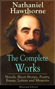 The Complete Works of Nathaniel Hawthorne: Novels, Short Stories, Poetry, Essays, Letters and Memoirs (Illustrated Edition): The Scarlet Letter with its Adaptation, The House of the Seven Gables, The Blithedale Romance, Tanglewood Tales, Birthmark, G ebook by Nathaniel  Hawthorne,Walter  Crane,Mary  Hallock  Foote