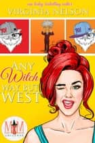 Any Witch Way But West: Magic and Mayhem ebook by Virginia Nelson