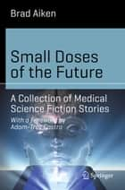 Small Doses of the Future - A Collection of Medical Science Fiction Stories ebook by Brad Aiken