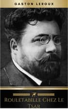 Rouletabille chez le Tsar ebook by Gaston Leroux