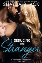 Seducing The Stranger (A Forbidden Fling/Surprise Wedding Romance) ebook by
