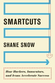 Smartcuts - The Breakthrough Power of Lateral Thinking ebook by Shane Snow