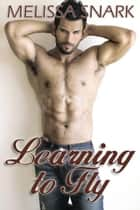Learning To Fly ebook by Melissa  Snark