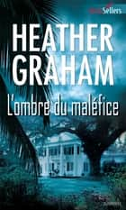 L'ombre du maléfice ebook by Heather Graham