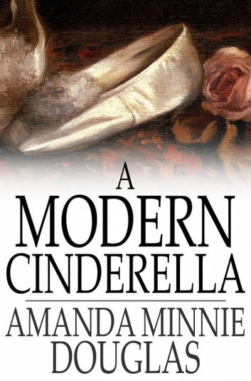 A Modern Cinderella ebook by Amanda Minnie Douglas