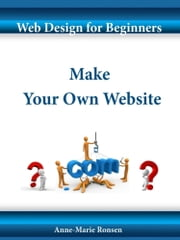 Web Design for Beginners: Make Your Own Website ebook by Anne-Marie Ronsen