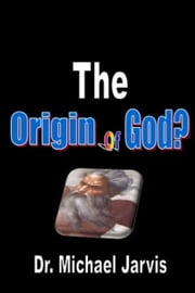 The Origin of God? ebook by Dr Michael Jarvis