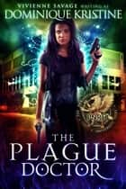 The Plague Doctor ebook by Vivienne Savage, Dominique Kristine