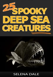 25 Spooky Deep Sea Creatures - Weird & Wonderful Animals, #9 ebook by Selena Dale