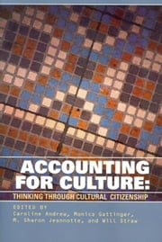 Accounting for Culture - Thinking Through Cultural Citizenship ebook by Caroline Andrew,Monica Gattinger,M. Sharon Jeannotte,Will Straw