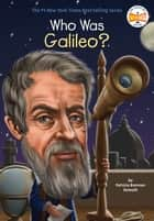 Who Was Galileo? ebook by Patricia Brennan Demuth, Who HQ, John O'Brien