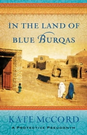 In the Land of Blue Burqas ebook by Kate McCord