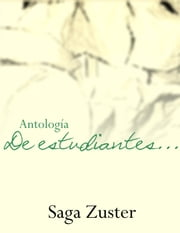 "Antología ""De estudiantes"" ebook by Saga Zuster"