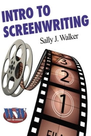 Intro to Screenwriting ebook by Sally J. Walker