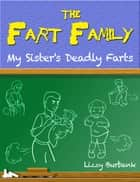 Fart Family: My Sister's Deadly Farts ebook by Lizzy Burbank