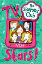 TV Stars! (The Sleepover Club) ebook by