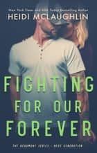 Fighting For Our Forever ebook by Heidi McLaughlin