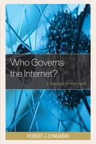 Who Governs the Internet? ebook by Robert J. Domanski