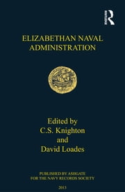 Elizabethan Naval Administration ebook by C.S. Knighton,David Loades