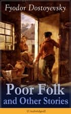 Poor Folk and Other Stories (Unabridged): The Landlady, Mr. Prokhartchin, Polzunkov & The Honest Thief by one of the greatest Russian writers, author of Crime and Punishment, The Brothers Karamazov, The Idiot, The House of the Dead, Demons ebook by Fyodor  Dostoyevsky