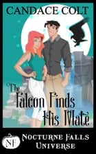 The Falcon Finds His Mate - A Nocturne Falls Universe Story ebook by Candace Colt
