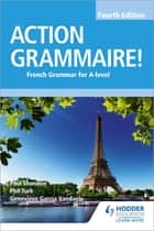Action Grammaire! Fourth Edition - French Grammar for A Level ebook by Phil Turk, Geneviève García Vandaele, Paul Shannon