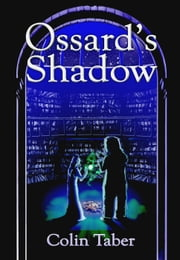 Ossard's Shadow - The Ossard Series, #3 ebook by Colin Taber