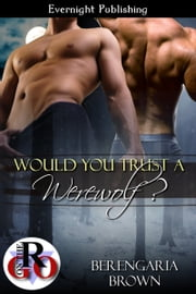 Would You Trust a Werewolf? ebook by Berengaria Brown