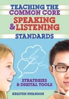 Teaching the Common Core Speaking and Listening Standards - Strategies and Digital Tools ebook by Kristen Swanson
