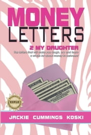 Money Letters 2 my Daughter: The letters that will make you laugh, cry and learn a whole lot about money in between! ebook by Jackie Cummings Koski