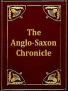 The Anglo-Saxon Chronicle ebook by James Ingram, Translator, J. A. Giles,...