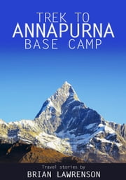 Trek to Annapurna Base Camp ebook by Brian Lawrenson