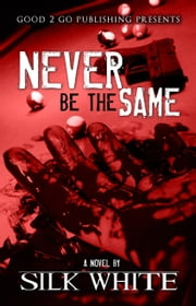 Never Be The Same ebook by Silk White