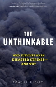 The Unthinkable - Who Survives When Disaster Strikes - and Why ebook by Amanda Ripley
