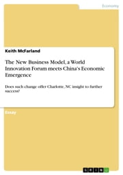The New Business Model, a World Innovation Forum meets China's Economic Emergence - Does such change offer Charlotte, NC insight to further success? ebook by Keith McFarland