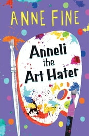 Anneli the Art Hater ebook by Anne Fine