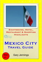 Mexico City Travel Guide - Sightseeing, Hotel, Restaurant & Shopping Highlights (Illustrated) ebook by Gary Jennings