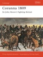 Corunna 1809 - Sir John Moore's Fighting Retreat ebook by Philip Haythornthwaite, Christa Hook