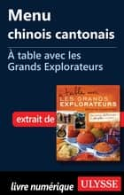 Menu chinois cantonais - A table avec les Grands Explorateurs ebook by Collectif