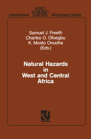 Natural Hazards in West and Central Africa ebook by Samuel J. Freeth,Charles O. Ofoegbu,K. Mosto Onuoha