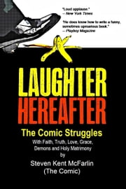 Laughter Hereafter: The Comic Struggles ebook by Steven Kent McFarlin