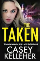 The Taken - A twisted, gripping crime thriller - not for the faint-hearted ebook by