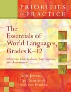 The Essentials of World Languages, Grades K-12 - Effective Curriculum, Instruction, and Assessment (Priorities in Practice series) ebook by Janis Jensen, Paul Sandrock, John Franklin