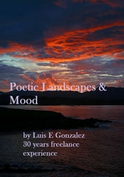 Poetic Landscapes & Mood ebook by Luis Gonzalez