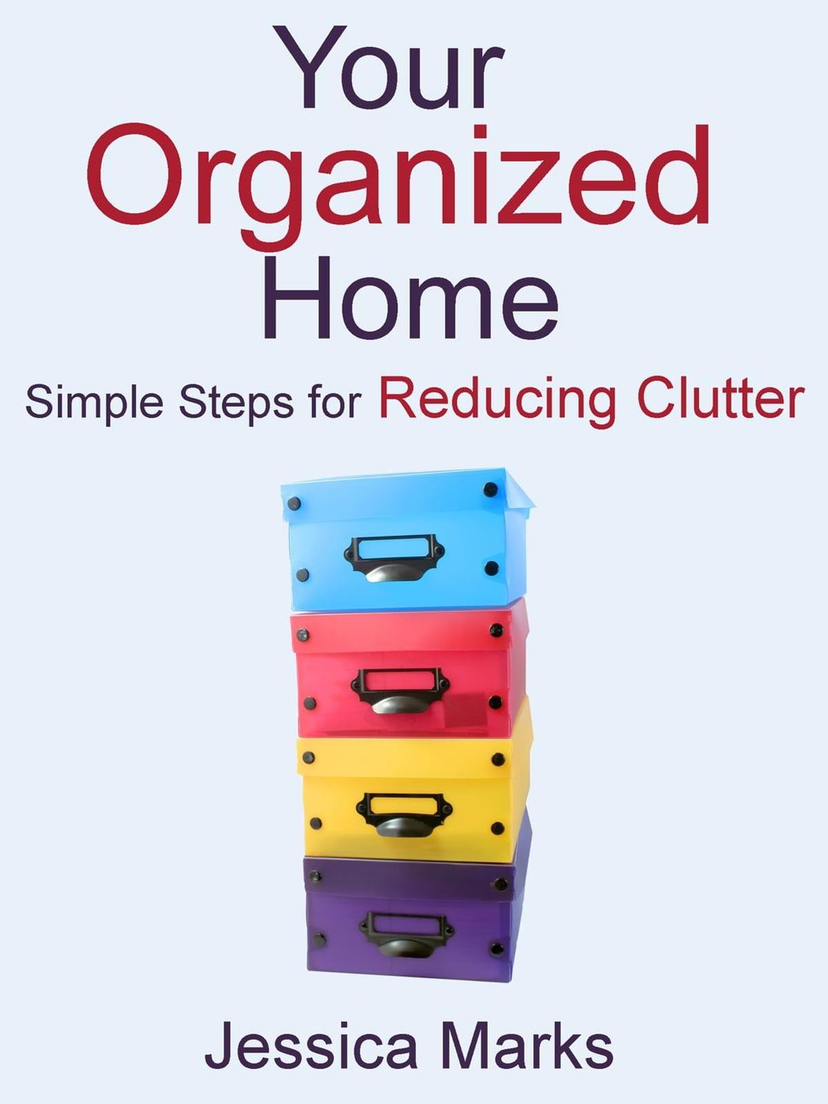 Reducing Clutter your organized home: simple steps for reducing clutter ebook